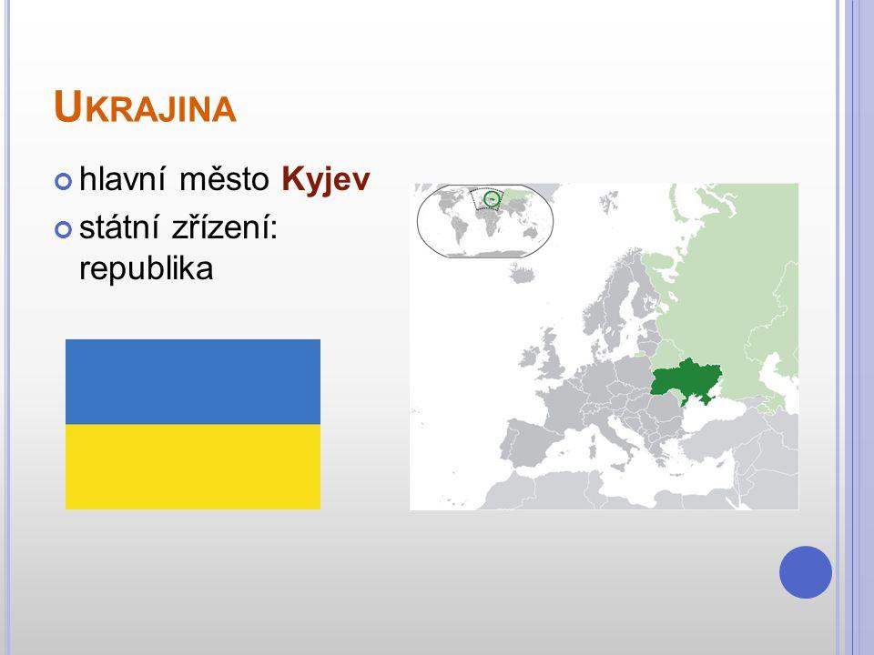 U KRAJINA hlavní město Kyjev státní zřízení: republika
