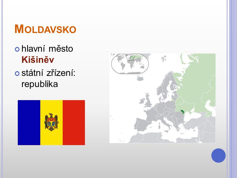 M OLDAVSKO hlavní město Kišiněv státní zřízení: republika