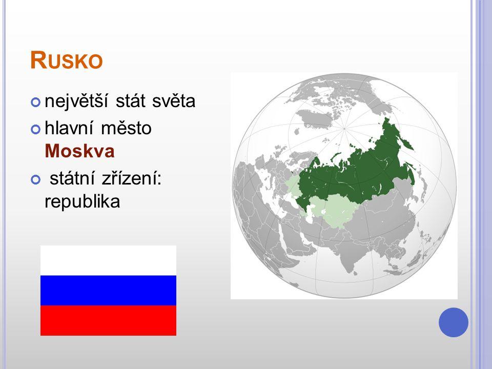 R USKO největší stát světa hlavní město Moskva státní zřízení: republika