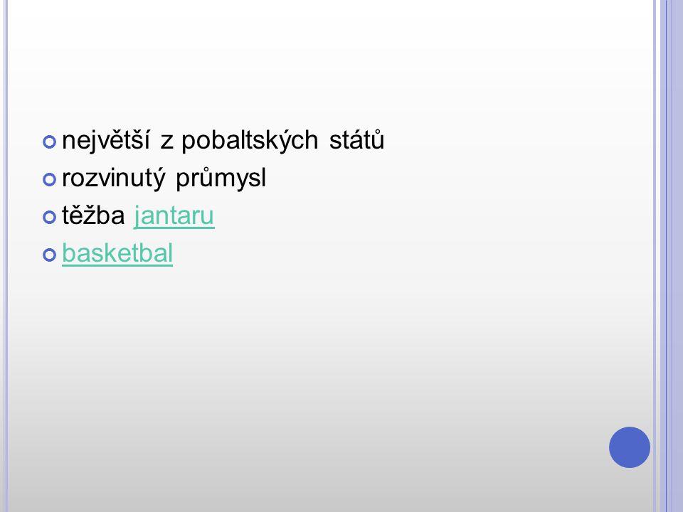 největší z pobaltských států rozvinutý průmysl těžba jantarujantaru basketbal