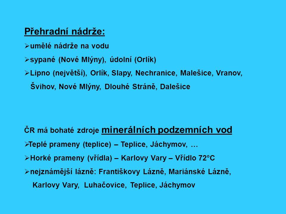 Přehradní nádrže:  umělé nádrže na vodu  sypané (Nové Mlýny), údolní (Orlík)  Lipno (největší), Orlík, Slapy, Nechranice, Malešice, Vranov, Švihov,