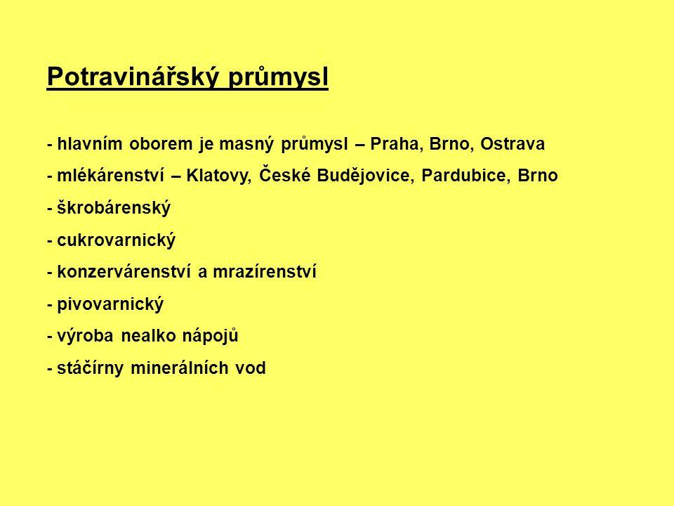 Potravinářský průmysl - hlavním oborem je masný průmysl – Praha, Brno, Ostrava - mlékárenství – Klatovy, České Budějovice, Pardubice, Brno - škrobáren