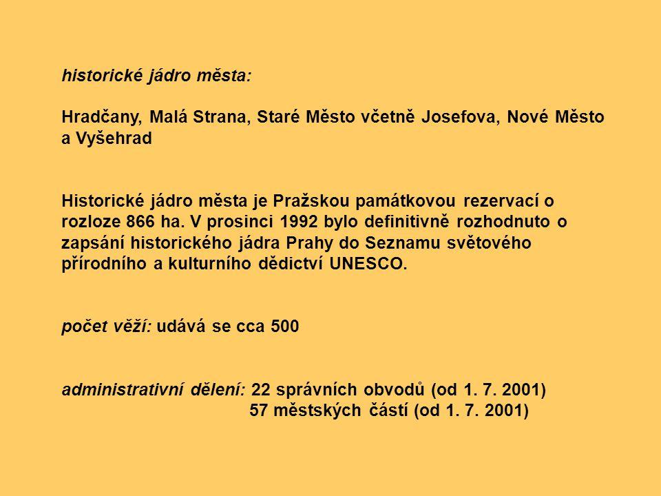 historické jádro města: Hradčany, Malá Strana, Staré Město včetně Josefova, Nové Město a Vyšehrad Historické jádro města je Pražskou památkovou rezerv