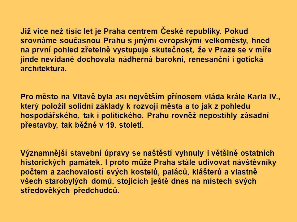 Již více než tisíc let je Praha centrem České republiky. Pokud srovnáme současnou Prahu s jinými evropskými velkoměsty, hned na první pohled zřetelně