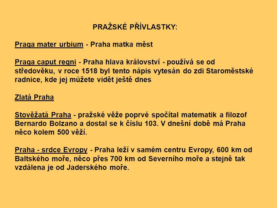 PRAŽSKÉ PŘÍVLASTKY: Praga mater urbium - Praha matka měst Praga caput regni - Praha hlava království - používá se od středověku, v roce 1518 byl tento