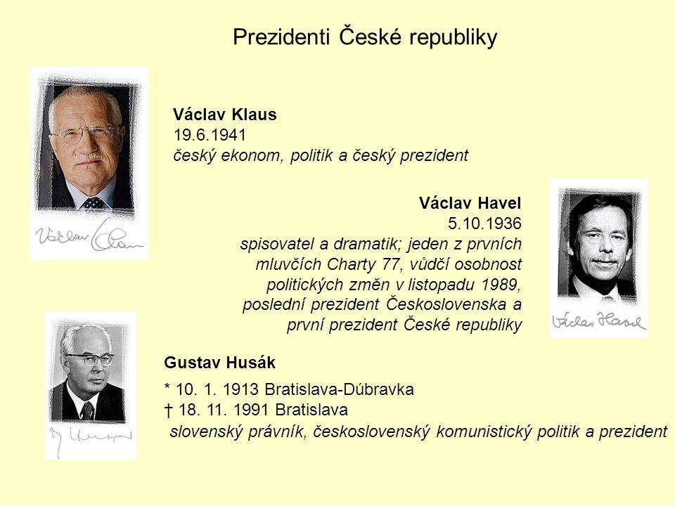 Prezidenti České republiky Václav Klaus 19.6.1941 český ekonom, politik a český prezident Václav Havel 5.10.1936 spisovatel a dramatik; jeden z prvníc