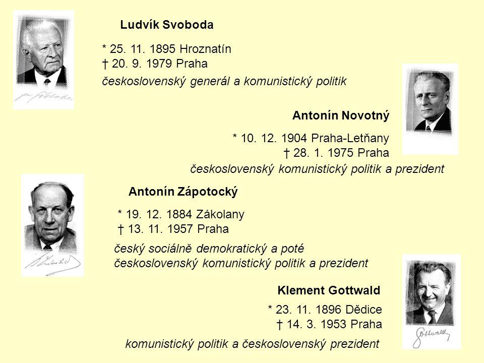 Ludvík Svoboda * 25. 11. 1895 Hroznatín † 20. 9. 1979 Praha československý generál a komunistický politik Antonín Novotný * 10. 12. 1904 Praha-Letňany