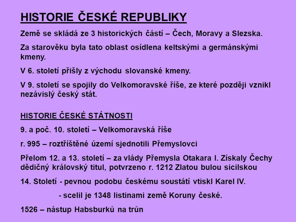 HISTORIE ČESKÉ REPUBLIKY Země se skládá ze 3 historických částí – Čech, Moravy a Slezska. Za starověku byla tato oblast osídlena keltskými a germánský
