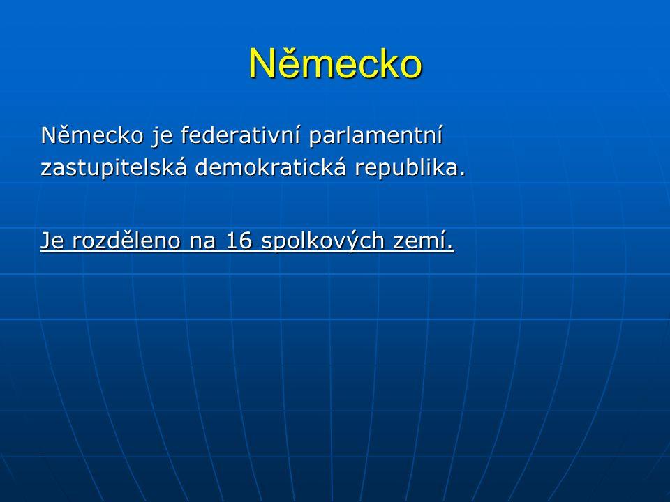 Německo Německo je federativní parlamentní zastupitelská demokratická republika.