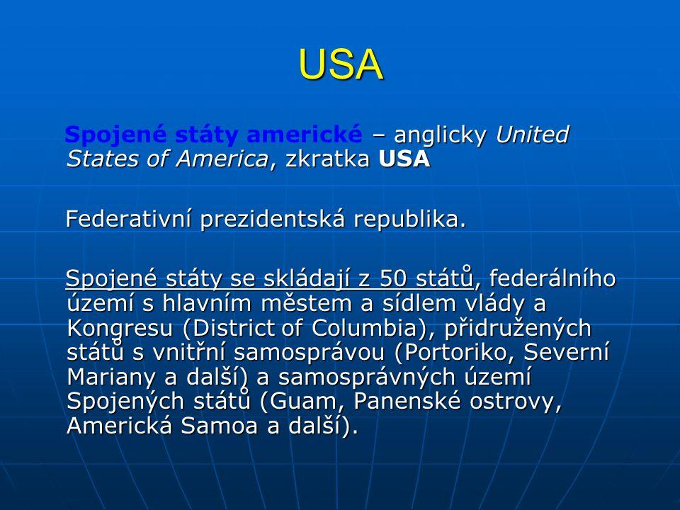 USA – anglicky United States of America, zkratka USA Spojené státy americké – anglicky United States of America, zkratka USA Federativní prezidentská republika.