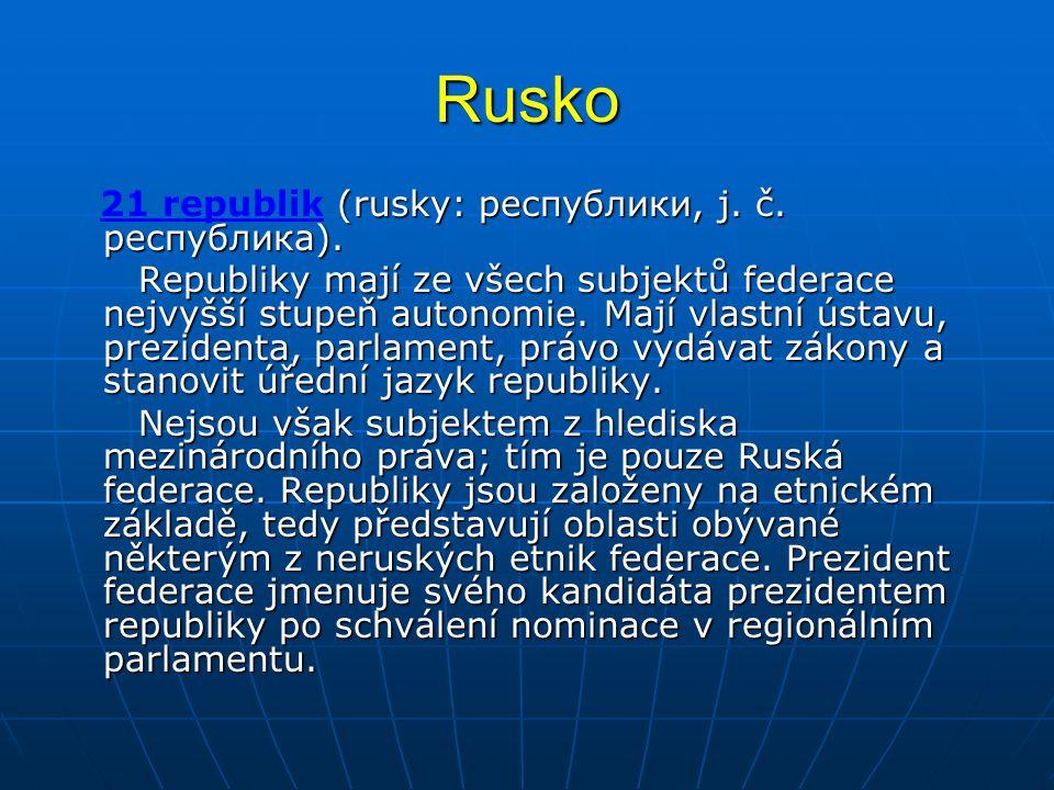 Rusko (rusky: республики, j. č. республика). 21 republik (rusky: республики, j. č. республика). Republiky mají ze všech subjektů federace nejvyšší stu