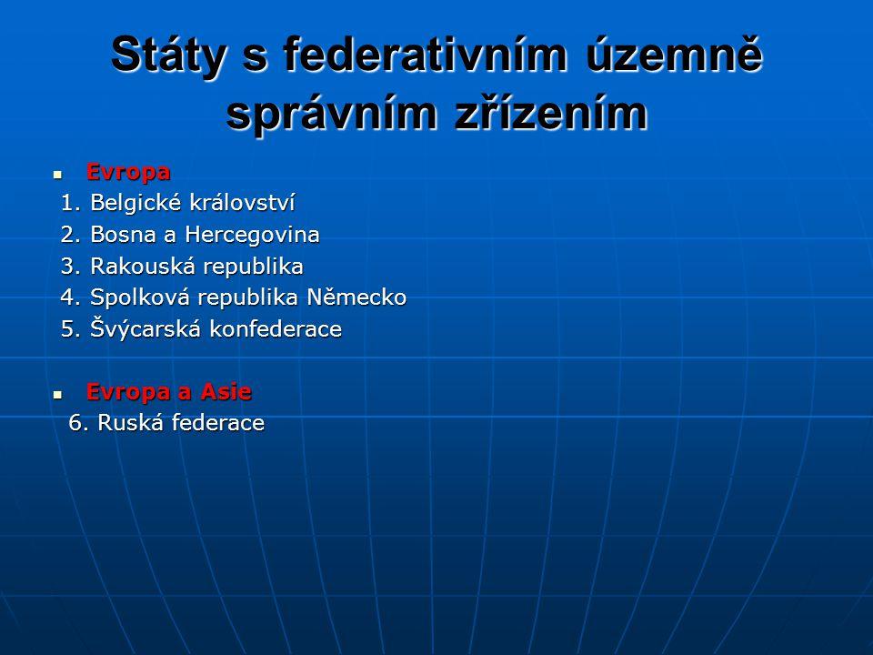 Státy s federativním územně správním zřízením Evropa Evropa 1. Belgické království 1. Belgické království 2. Bosna a Hercegovina 2. Bosna a Hercegovin
