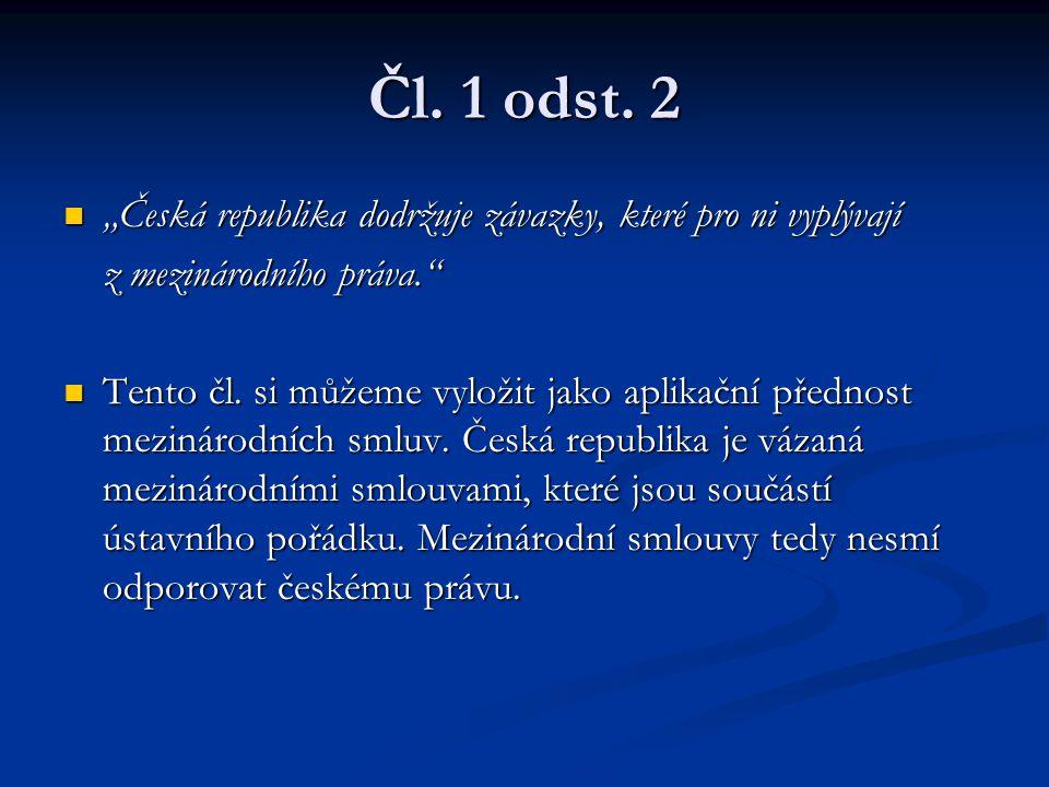 """Čl. 1 odst. 2 """"Česká republika dodržuje závazky, které pro ni vyplývají """"Česká republika dodržuje závazky, které pro ni vyplývají z mezinárodního práv"""