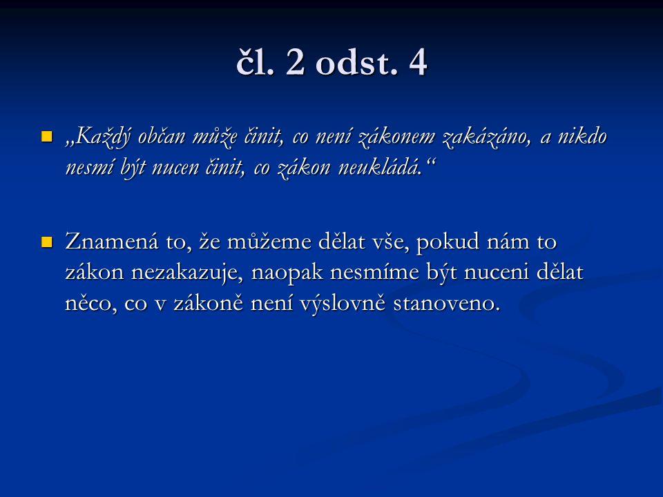 """čl. 2 odst. 4 """"Každý občan může činit, co není zákonem zakázáno, a nikdo nesmí být nucen činit, co zákon neukládá."""" """"Každý občan může činit, co není z"""