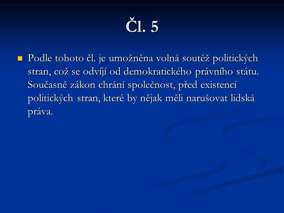 Čl. 5 Podle tohoto čl. je umožněna volná soutěž politických stran, což se odvíjí od demokratického právního státu. Současně zákon chrání společnost, p