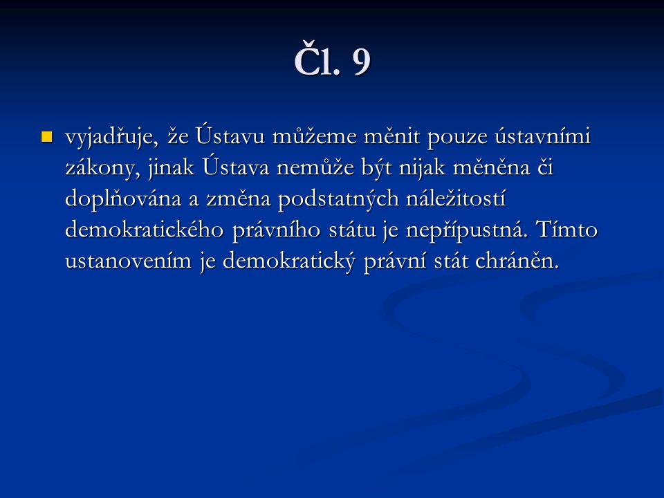 Čl. 9 vyjadřuje, že Ústavu můžeme měnit pouze ústavními zákony, jinak Ústava nemůže být nijak měněna či doplňována a změna podstatných náležitostí dem