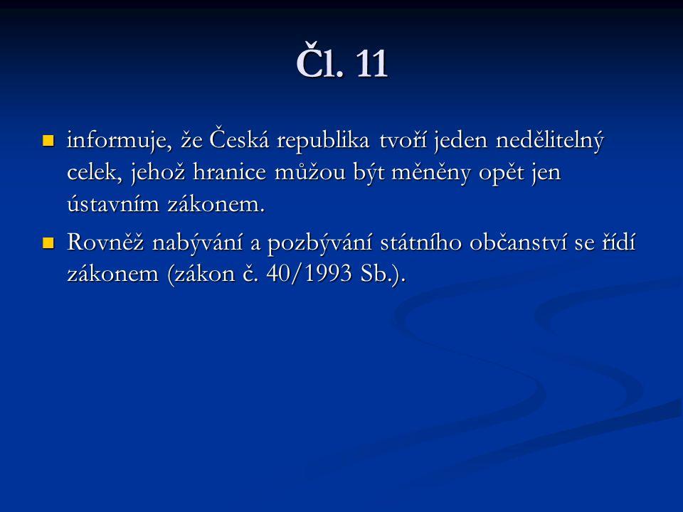 Čl. 11 informuje, že Česká republika tvoří jeden nedělitelný celek, jehož hranice můžou být měněny opět jen ústavním zákonem. informuje, že Česká repu