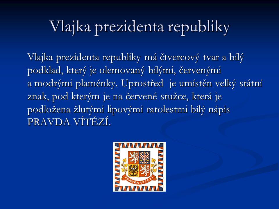 Vlajka prezidenta republiky Vlajka prezidenta republiky má čtvercový tvar a bílý podklad, který je olemovaný bílými, červenými a modrými plaménky. Upr