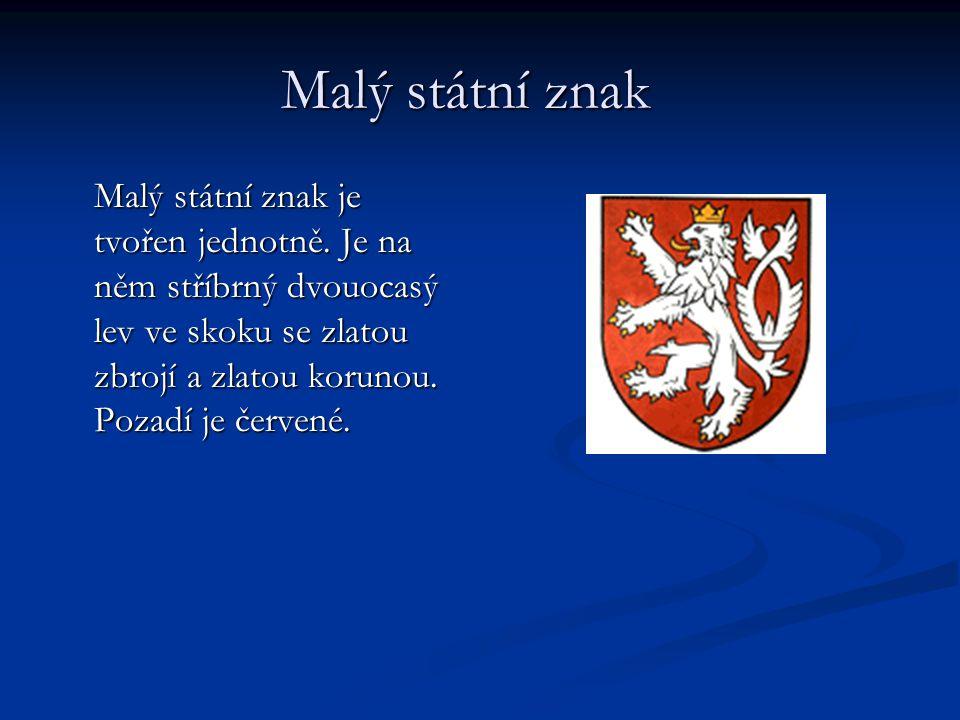 Malý státní znak Malý státní znak Malý státní znak je tvořen jednotně. Je na něm stříbrný dvouocasý lev ve skoku se zlatou zbrojí a zlatou korunou. Po