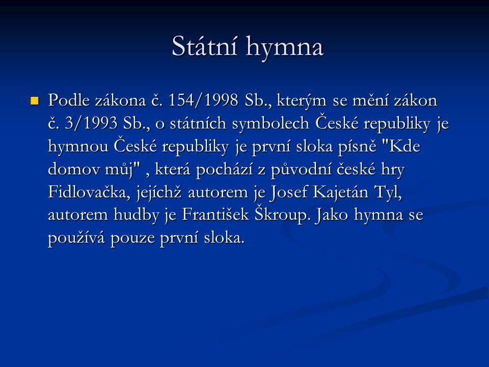Státní hymna Státní hymna Podle zákona č. 154/1998 Sb., kterým se mění zákon č. 3/1993 Sb., o státních symbolech České republiky je hymnou České repub
