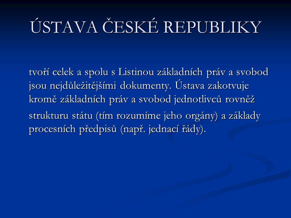 ÚSTAVA ČESKÉ REPUBLIKY tvoří celek a spolu s Listinou základních práv a svobod jsou nejdůležitějšími dokumenty. Ústava zakotvuje kromě základních práv