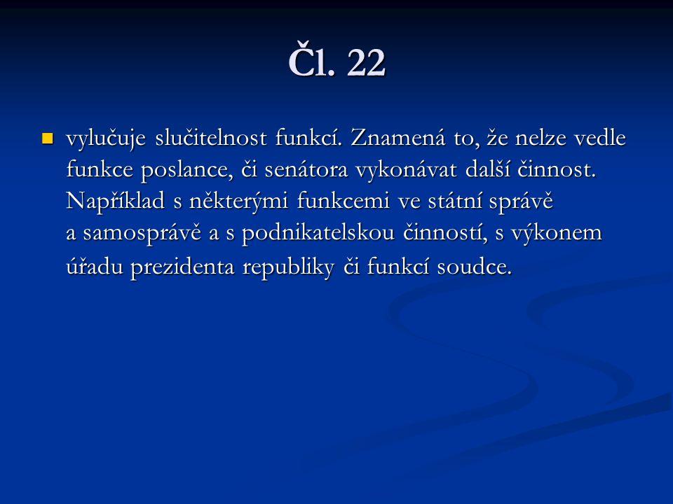 Čl. 22 vylučuje slučitelnost funkcí. Znamená to, že nelze vedle funkce poslance, či senátora vykonávat další činnost. Například s některými funkcemi v