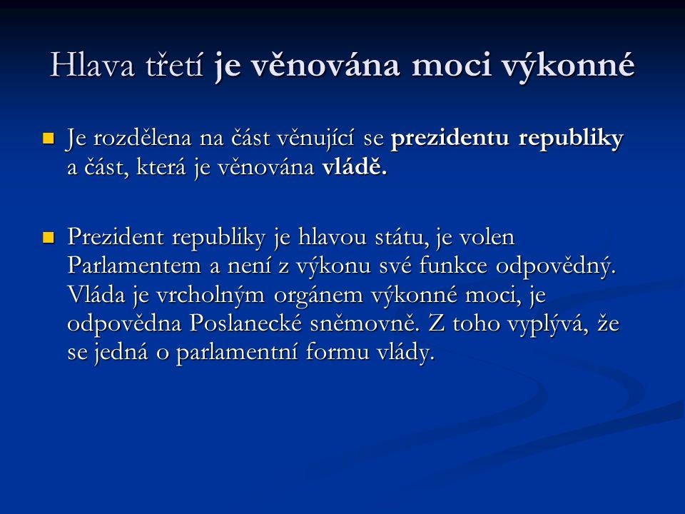 Hlava třetí je věnována moci výkonné Je rozdělena na část věnující se prezidentu republiky a část, která je věnována vládě. Je rozdělena na část věnuj