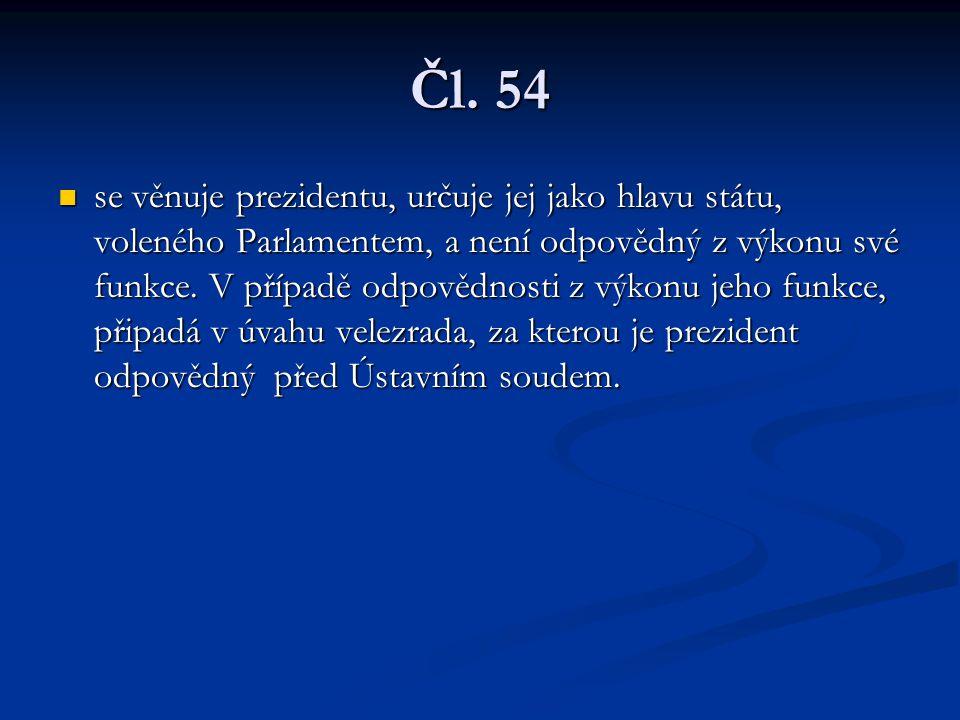 Čl. 54 se věnuje prezidentu, určuje jej jako hlavu státu, voleného Parlamentem, a není odpovědný z výkonu své funkce. V případě odpovědnosti z výkonu