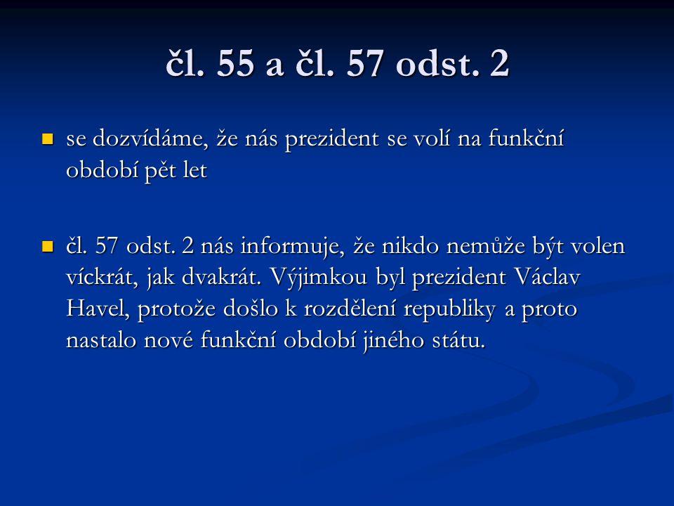 čl. 55 a čl. 57 odst. 2 se dozvídáme, že nás prezident se volí na funkční období pět let se dozvídáme, že nás prezident se volí na funkční období pět