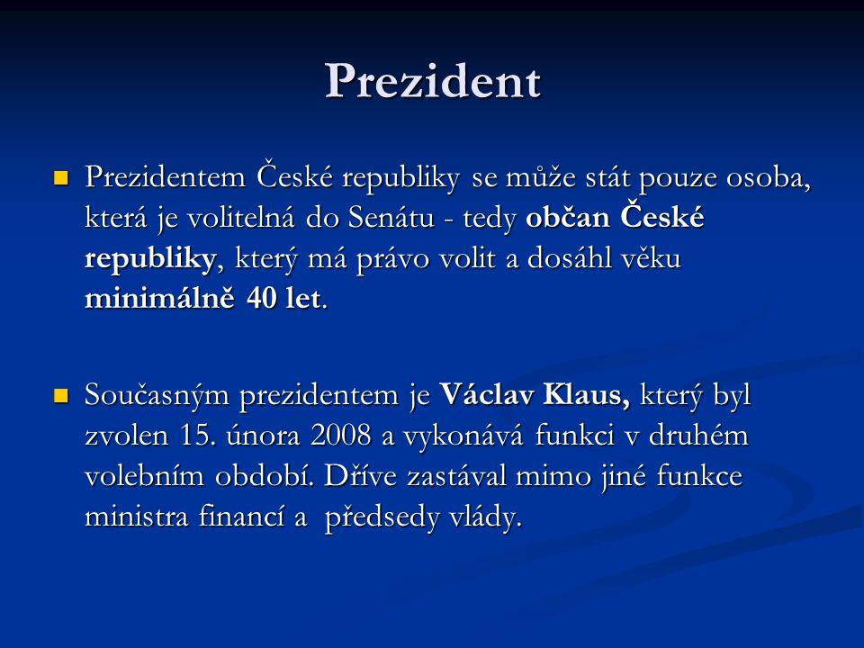 Prezident Prezidentem České republiky se může stát pouze osoba, která je volitelná do Senátu - tedy občan České republiky, který má právo volit a dosá