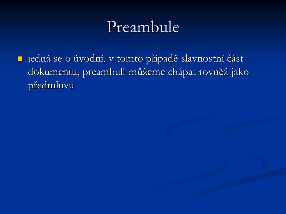 Preambule jedná se o úvodní, v tomto případě slavnostní část dokumentu, preambuli můžeme chápat rovněž jako předmluvu jedná se o úvodní, v tomto přípa