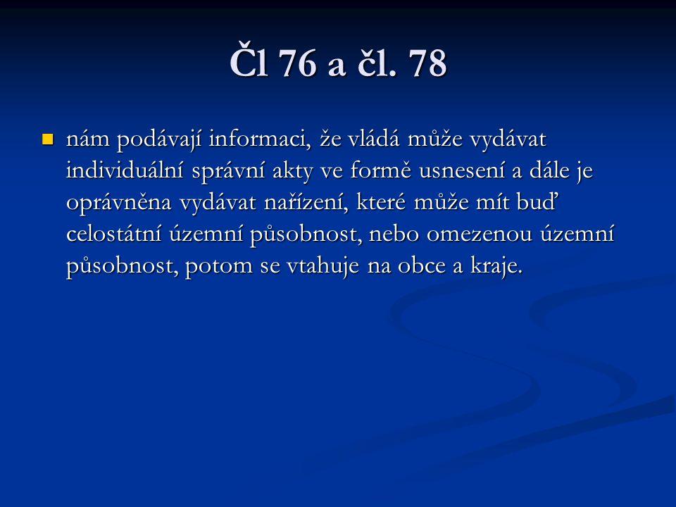 Čl 76 a čl. 78 nám podávají informaci, že vládá může vydávat individuální správní akty ve formě usnesení a dále je oprávněna vydávat nařízení, které m