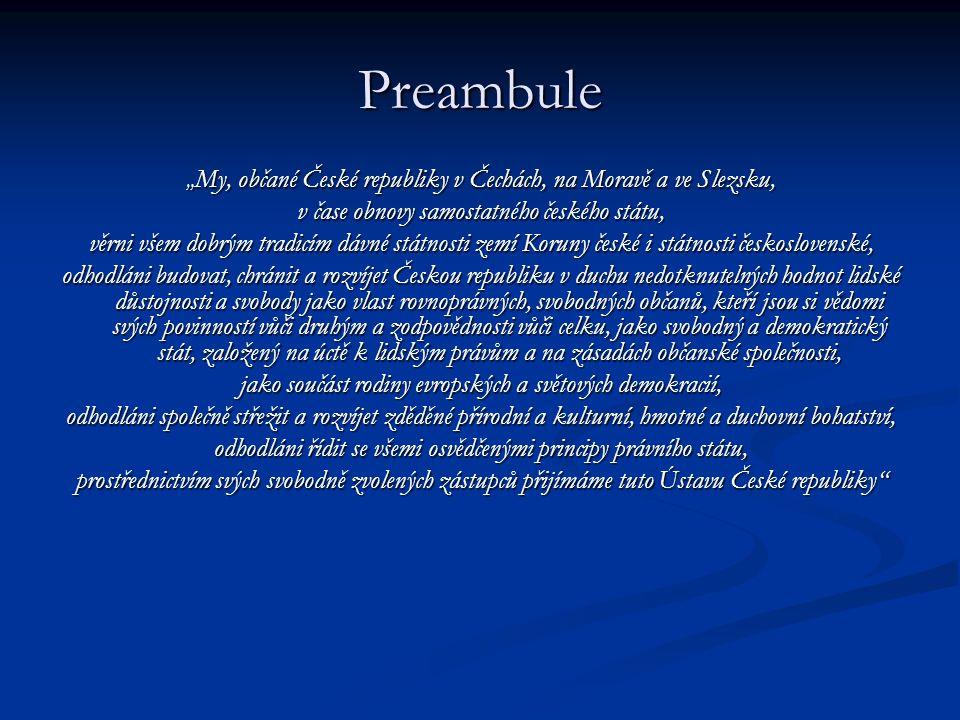 """Preambule """" My, občané České republiky v Čechách, na Moravě a ve Slezsku, v čase obnovy samostatného českého státu, věrni všem dobrým tradicím dávné s"""