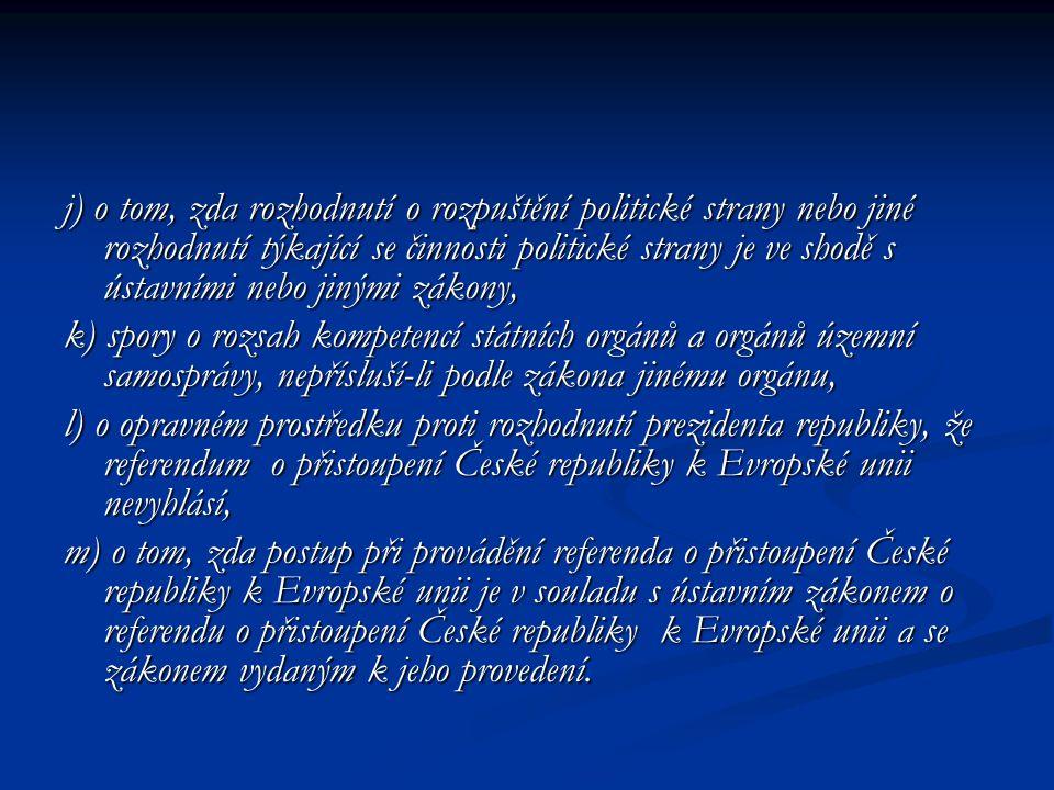 j) o tom, zda rozhodnutí o rozpuštění politické strany nebo jiné rozhodnutí týkající se činnosti politické strany je ve shodě s ústavními nebo jinými