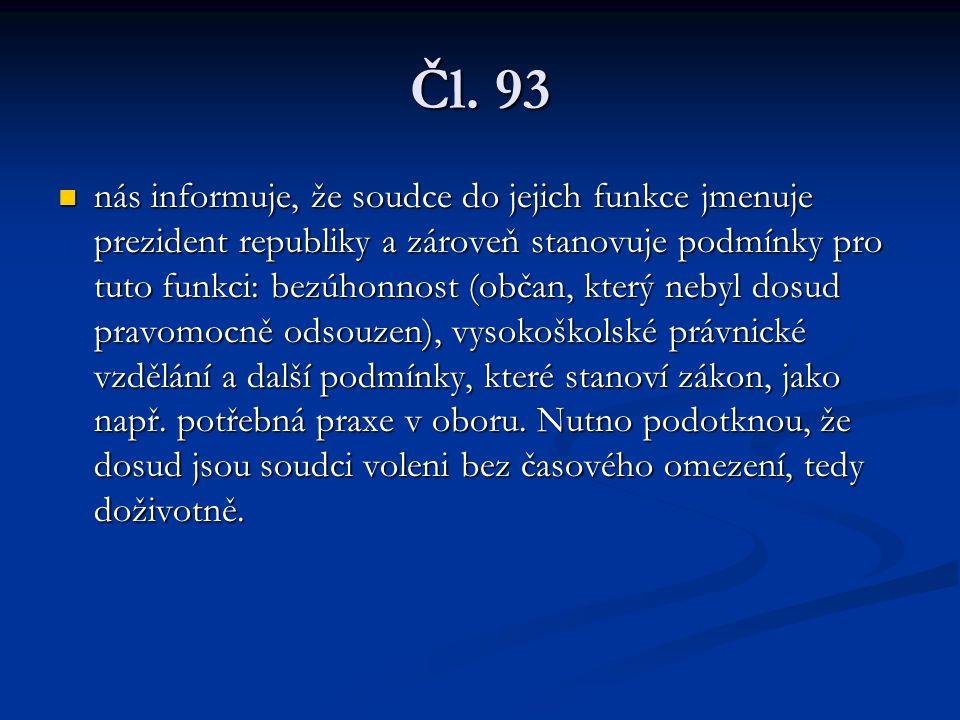 Čl. 93 nás informuje, že soudce do jejich funkce jmenuje prezident republiky a zároveň stanovuje podmínky pro tuto funkci: bezúhonnost (občan, který n