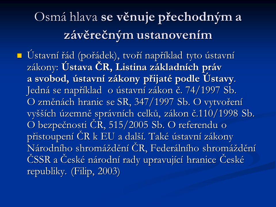 Osmá hlava se věnuje přechodným a závěrečným ustanovením Ústavní řád (pořádek), tvoří například tyto ústavní zákony: Ústava ČR, Listina základních prá