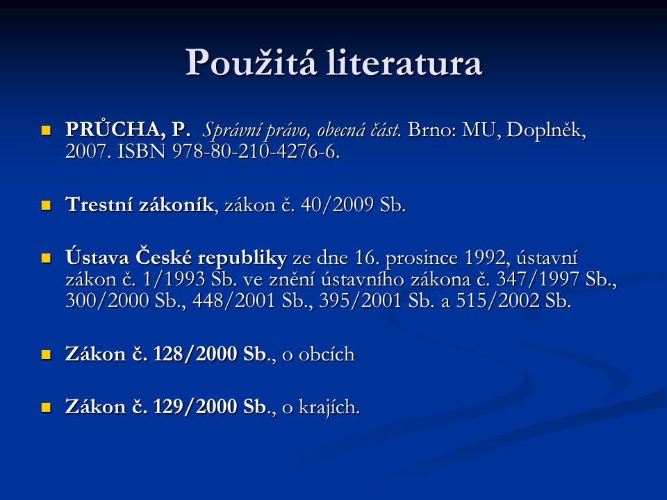 Použitá literatura PRŮCHA, P. Správní právo, obecná část. Brno: MU, Doplněk, 2007. ISBN 978-80-210-4276-6. PRŮCHA, P. Správní právo, obecná část. Brno