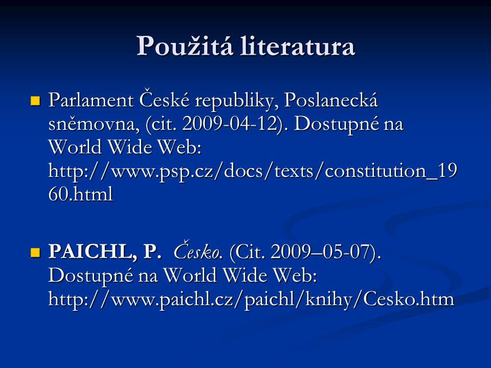 Použitá literatura Parlament České republiky, Poslanecká sněmovna, (cit. 2009-04-12). Dostupné na World Wide Web: http://www.psp.cz/docs/texts/constit