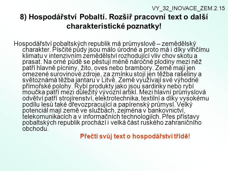 8) Hospodářství Pobaltí. Rozšiř pracovní text o další charakteristické poznatky! Hospodářství pobaltských republik má průmyslově – zemědělský charakte