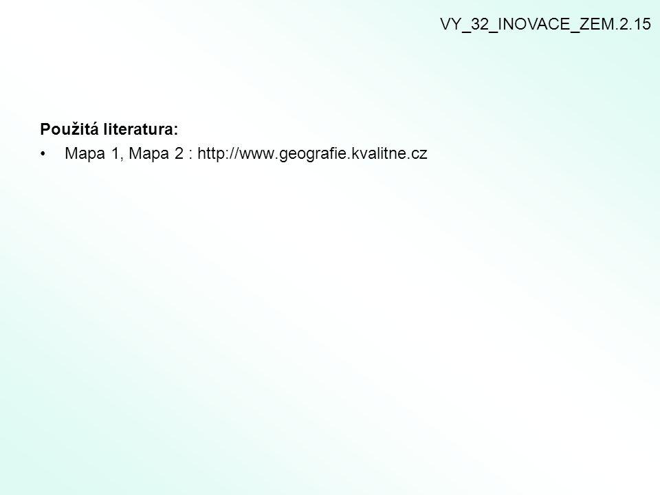 Použitá literatura: Mapa 1, Mapa 2 : http://www.geografie.kvalitne.cz VY_32_INOVACE_ZEM.2.15
