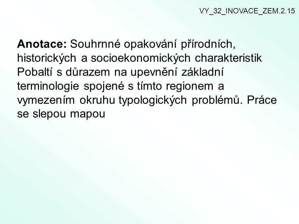 Anotace: Souhrnné opakování přírodních, historických a socioekonomických charakteristik Pobaltí s důrazem na upevnění základní terminologie spojené s