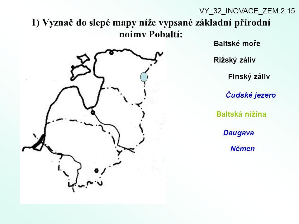 1) Vyznač do slepé mapy níže vypsané základní přírodní pojmy Pobaltí: Baltské moře Rižský záliv Finský záliv Čudské jezero Baltská nížina Daugava Něme