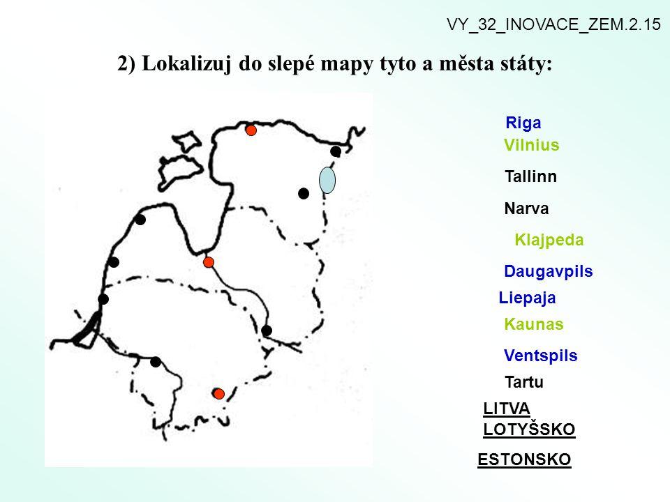 2) Lokalizuj do slepé mapy tyto a města státy: Riga Vilnius Tallinn Narva Klajpeda Daugavpils Liepaja Kaunas Ventspils Tartu LITVA LOTYŠSKO ESTONSKO V