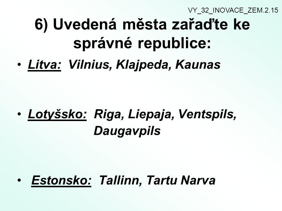 6) Uvedená města zařaďte ke správné republice: Litva: Vilnius, Klajpeda, Kaunas Lotyšsko: Riga, Liepaja, Ventspils, Daugavpils Estonsko: Tallinn, Tart