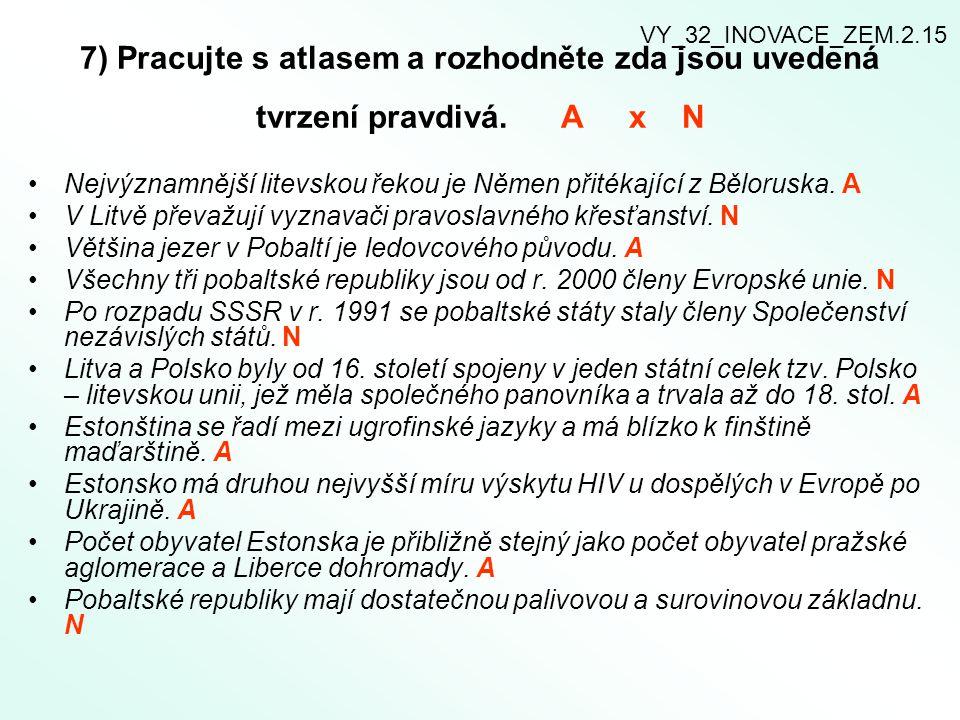 7) Pracujte s atlasem a rozhodněte zda jsou uvedená tvrzení pravdivá. A x N Nejvýznamnější litevskou řekou je Němen přitékající z Běloruska. A V Litvě