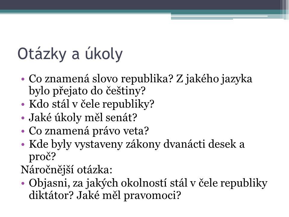 Otázky a úkoly Co znamená slovo republika? Z jakého jazyka bylo přejato do češtiny? Kdo stál v čele republiky? Jaké úkoly měl senát? Co znamená právo
