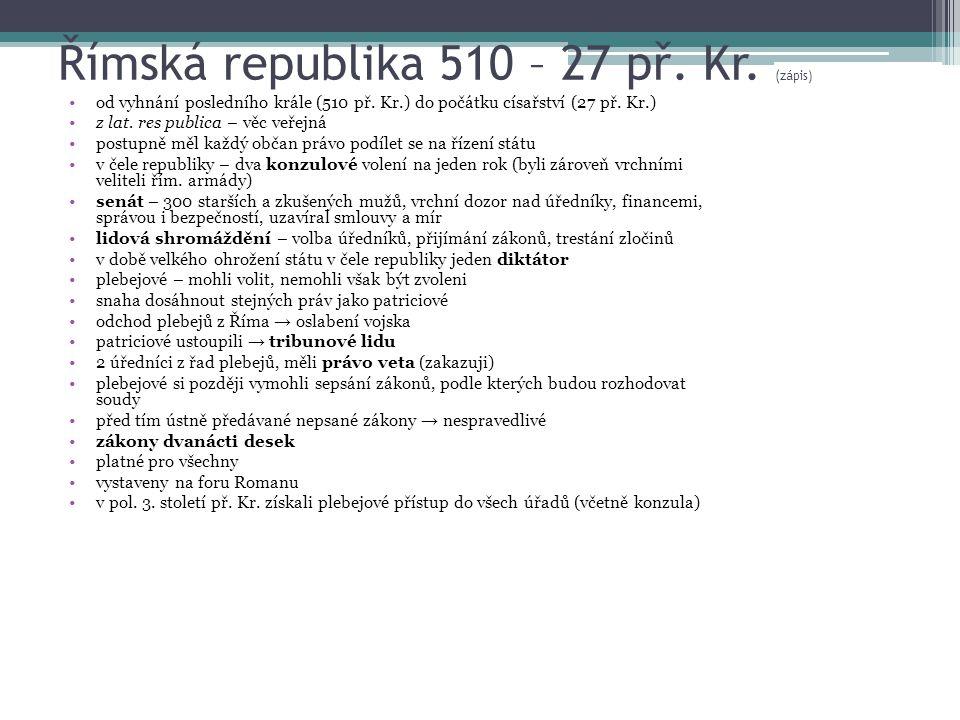 Římská republika 510 – 27 př. Kr. (zápis) od vyhnání posledního krále (510 př. Kr.) do počátku císařství (27 př. Kr.) z lat. res publica – věc veřejná