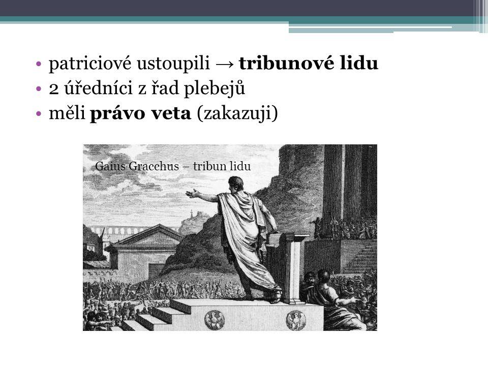 patriciové ustoupili → tribunové lidu 2 úředníci z řad plebejů měli právo veta (zakazuji) Gaius Gracchus – tribun lidu