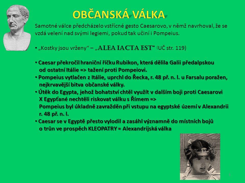 Caesar r. 59 př. n. l. – zvolen konzulem, do správy získal Galii na dobu 5 let (porušení republikánské ústavy = žádný úřad ani vojenská hodnost neměla