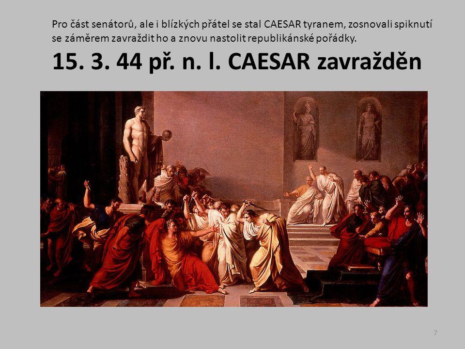 Caesar = jediným vládcem Říma Doživotní diktátor, tribun lidu – formálně byl zastáncem republiky X veškerá moc byla soustředěna v rukou jedné osoby.